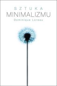 okładka Sztuka minimalizmu w codziennym życiu, Książka | Loreau Dominique