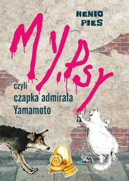 okładka My,psy,czyli czapka admirała Yamamoto, Książka | Lena Ledoff, Przemysław  Dąbrowski