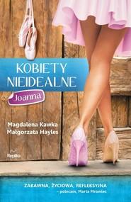 okładka Kobiety nieidealne 3 Joanna, Książka | Magdalena Kawka, Małgorzata Hayles