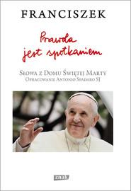 okładka Prawda jest spotkaniem, Książka   (papież) Franciszek