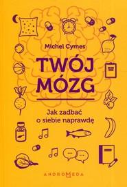 okładka Twój mózg Jak zadbać o siebie naprawdę, Książka   Cymes Michel