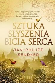 okładka Sztuka słyszenia bicia serca, Książka | Sendker Jan-Philipp
