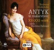 okładka Antyk w malarstwie XV-XXI wiek, Audiobook | Bożena Fabiani