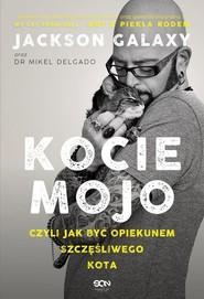 okładka Kocie mojo czyli jak być opiekunem szczęśliwego kota, Książka   Jackson Galaxy, Mikel Delgado, Bobby Rock