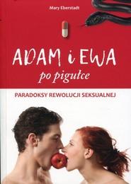 okładka Adam i Ewa po pigułce Paradoksy rewolucji seksualnej, Książka | Eberstadt Mary