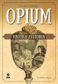 okładka Opium Krótka historia, Książka | Dormandy Thomas