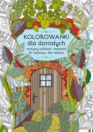 okładka Kolorowanki dla dorosłych. Motywy roślinne i mandale do zabawy i dla relaksu, Książka | Kanarkowska Maja