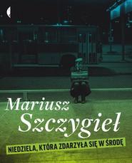 okładka Niedziela, która zdarzyła się w środę, Audiobook | Mariusz Szczygieł