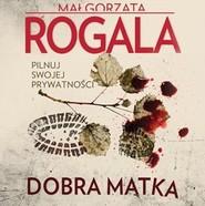 okładka Dobra matka, Audiobook   Małgorzata Rogala
