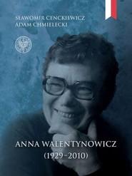 okładka Anna Walentynowicz 1929-2010, Książka | Cenckiewicz Sławomir, Chmielecki Adam