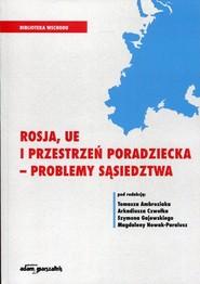 okładka Rosja, UE i przestrzeń poradziecka - problemy sąsiedztwa, Książka |