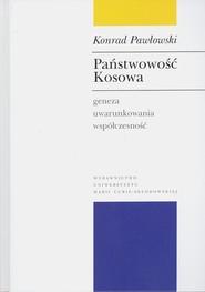 okładka Państwowość Kosowa Geneza - uwarunkowania - współczesność, Książka | Pawłowski Konrad