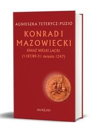 okładka Konrad I Mazowiecki Kniaź wielki lacki 1187/89-31 sierpnia 1247, Książka | Teterycz-Puzio Agnieszka
