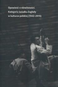 okładka Opowieść o niewinności Kategoria świadka Zagłady w kulturze polskiej (1941-2015), Książka |