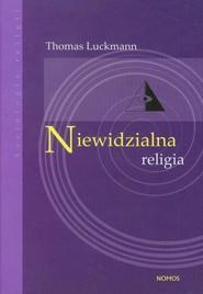 okładka Niewidzialna religia Problem religii w nowoczesnym społeczeństwie, Książka | Luckmann Thomas