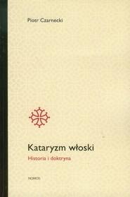 okładka Kataryzm włoski Historia i doktryna, Książka   Czarnecki Piotr