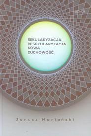 okładka Sekularyzacja desekularyzacja Nowa duchowość Studium socjologiczne, Książka | Mariański Janusz