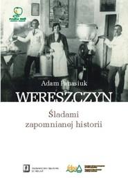 okładka Wereszczyn Śladami zapomnianej historii, Książka | Panasiuk Adam