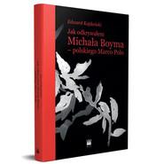 okładka Jak odkrywałem Michała Boyma - polskiego Marco Polo, Książka | Kajdański Edward