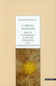 okładka U progu eksplozji Kryzys tożsamości w prozie pokolenia lat siedemdziesiątych, Książka | Rusiłowicz Kamil