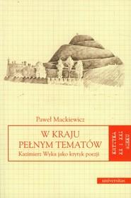okładka W kraju pełnym tematów Kazimierz Wyka jako krytyk poezji, Książka | Mackiewicz Paweł