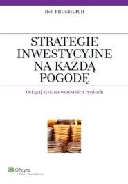 okładka Strategie inwestycyjne na każdą pogodę Osiągaj zysk na wszystkich rynkach, Książka | Froehlich Bob