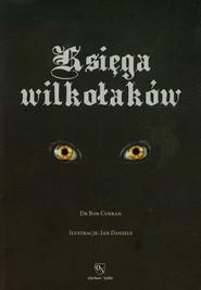 okładka Księga wilkołaków Przewodnik po zmiennokształtnych, likantropach i zwierzołakach, Książka | Curran Bob