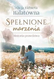 okładka Spełnione marzenia, Książka | Alicja Elżbieta Halatówna