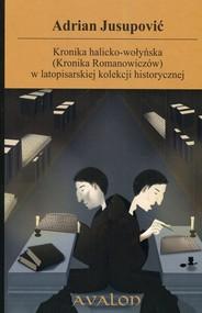 okładka Kronika halicko-wołyńska (Kronika Romanowiczów) w latopisarskiej kolekcji historycznej, Książka | Jusupović Adrian