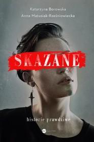 okładka Skazane Historie prawdziwe, Książka | Katarzyna Borowska, An Matusiak-Rześniowiecka