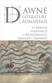 okładka Dawne literatury romańskie. W świecie tolerancji i nietolerancji, zagadek i tajemnic, Książka |
