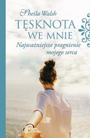 okładka Tęsknota we mnie Najważniejsze pragnienie mojego serca, Książka | Walsh Sheila