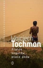okładka Pianie kogutów, płacz psów, Książka | Tochman Wojciech