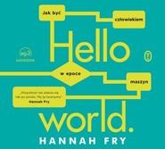 okładka Hello world Jak być człowiekiem w epoce maszyn, Książka   Fry Hannah