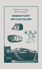okładka Romantyczny antykapitalizm, Książka | Katarzyna Czeczot, Michał Pospiszyl