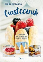 okładka Ciastecznik Przepisy na sezonowe ciasta i desery, Książka   Coceancig Daniel