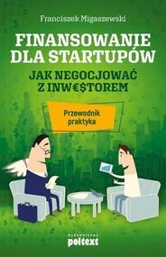 okładka Finansowanie dla startupów Jak negocjować z inwestorem. Przewodnik praktyka, Książka | Migaszewski Franciszek