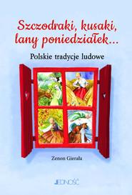 okładka Szczodraki, kusaki, lany poniedziałek... Polskie tradycje ludowe, Książka | Gierała Zenon
