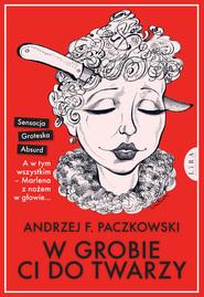 okładka W grobie ci do twarzy, Książka | F. Andrzej Paczkowski