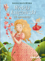 okładka Wróżki i księżniczki 16 opowieści, Książka   Badowska Basia