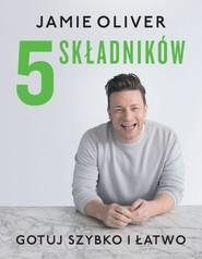 okładka 5 składników Gotuj szybko i łatwo, Książka | Oliver Jamie