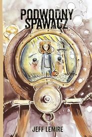 okładka Podwodny spawacz, Książka | Lemire Jeff