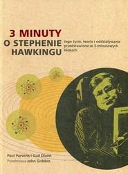 okładka 3 minuty o Stephenie Hawkingu Jego życie, teorie i oddziaływanie przedstawione w 3-minutowych blokach, Książka | Paul Parsons, Gail Dixon