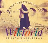 okładka Kobiety z ulicy Grodzkiej. Wiktoria, Audiobook   Lucyna Olejniczak