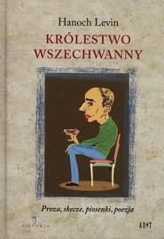 okładka Królestwo Wszechwanny Proza, skecze, piosenki, poezja, Książka   Levin Hanoch