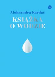 okładka Książka o wodzie, Książka | Kardaś Aleksandra
