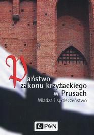okładka Państwo zakonu krzyżackiego w Prusach Władza i społeczeństwo, Książka   Marian Biskup, Roman Czaja, Wiesła Długokęcki
