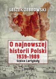 okładka O najnowszej historii Polski 1939-1989 Szkice i artykuły, Książka   Żebrowski Leszek