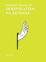 okładka Skrupulatom na ratunek, Książka   Działa Emanuel