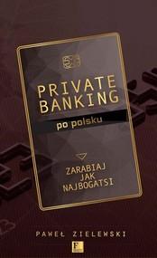 okładka Private banking po polsku Zarabiaj jak najbogatsi, Książka   Zielewski Paweł